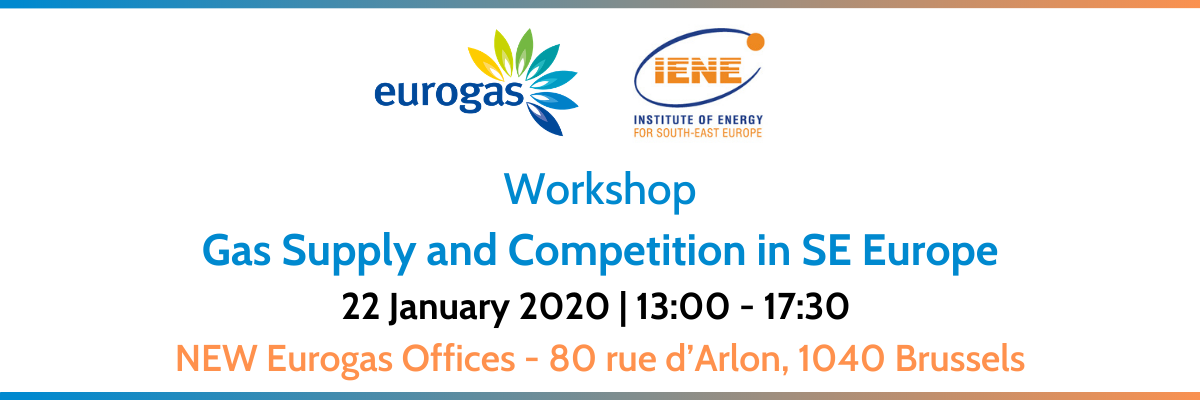 Eurogas IENE Workshop Gas Supply and Competition in SE Europe 22 January 2020
